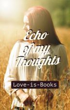 Echo Of My Thoughts by embracing_solitude