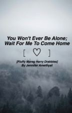 You Won't Ever Be Alone, Wait For Me To Come Home by heartfullofharry