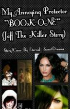My annoying protector **BOOK ONE**(Jeff the killer story) by SweetDreams_8