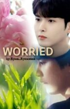 Worried (OneShoot) by Ryeon_Ryeosomnia