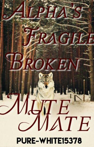 Alpha's Fragile Broken Mute Mate