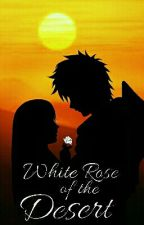 White Rose of the Desert - A Gaara/OC Fanfic by MichaelisHearts