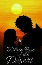 White Rose of the Desert (Re-write of Gaara's Rose) by MichaelisHearts