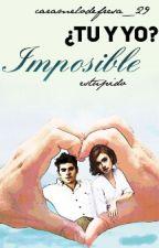 ¿Tú Y Yo? Imposible  [PAUSADA] by caramelodefresa_29