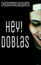 Hey! Doblas. by chicacomocualquiera