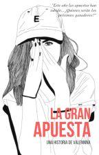 La Gran Apuesta. (Wattys2018) by valennina