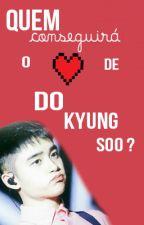 Quem conseguirá o ♥ de Do KyungSoo? by Unhyecorn