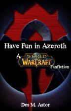 Have fun in Azeroth! A World of Warcraft Fanfiction by TheRealDesastr