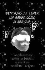 VENTAJAS DE TENER UN AMIGO COMO EL BRAYAN by Akira7u7