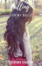 Falling For My Bully by Tasnimaaaaa