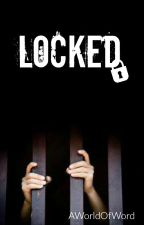 LOCKED {En réécriture} by AWorldOfWord