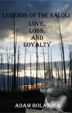 Legends of the Saloli: Love Loss and Loyalty by ThisAdamGuy