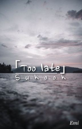 Too late [Sukook] [OS] by Phramy