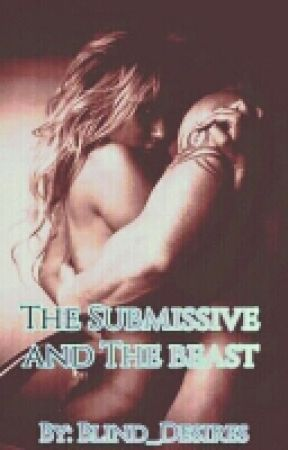 The Submissive And The Beast by XxBlind_DesiresxX