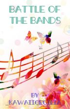 Battle of the Bands [DISCONTINUED] by bby_mochiii