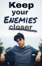 Keep Your Enemies Closer (Wattys 2017) by Devilsmom