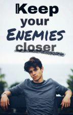 Keep Your Enemies Closer (Wattys 2017) by Devilsmom