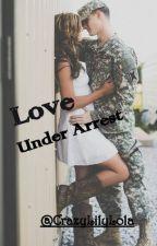 Love Under Arrest by CrazyLilyLola29