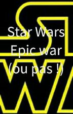Star Wars Epic War (ou Pas)! by luoarmy