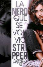 La Nerd Que Se Volvio Stripper. by GabrielaJaramillo14