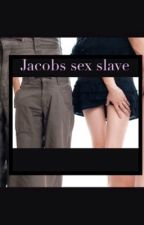 Jacobs Sex Slave by loveydovey124