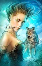 A loca e o Supremo alfa by FlviaSilva866
