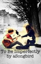 To Be Imperfectly by Egknudsen