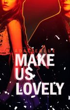 Make Us Lovely (#Wattys2016) by AdalieBlue