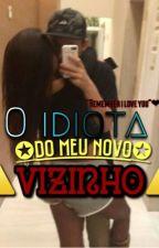 O Idiota Do Meu Novo Vizinho by P4nda_Corn1o