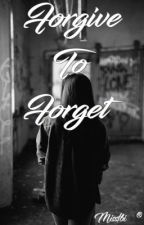 Forgive to forget- Tome 2 - Terminée by Missfbi