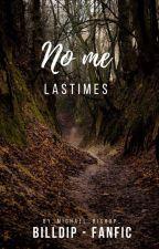 No Me Lastimes ¡EDITANDO! [Libro1] [Billdip, Monster Falls] by _Michael_Bishop_