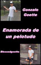 Enamorada de un pelotudo-Gonzalo Goette by BlessedGoette