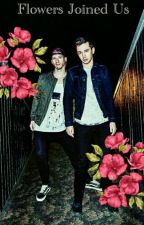 Flower Joined Us     Joshler  by I_Want_Believe