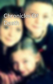 Chronicles Of Death by ethandabomb123