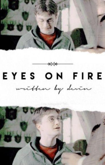 eyes on fire ➳ h. potter