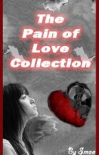 The Pain of Love Collection by SmooAngel