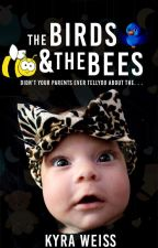 The Birds And The Bees (The Baby Project #1) PUBLISHED by ChasingMadness24