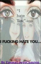 I Fucking Hate You... *Camren* by TheStormWithinMe7