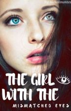 The Girl With The Mismatched Eyes by nickollmontes