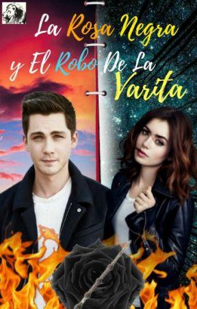 LA ROSA NEGRA Y EL ROBO DE LA VARITA #PNovel by jessec01