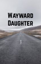 Wayward daughter by lolmollylol
