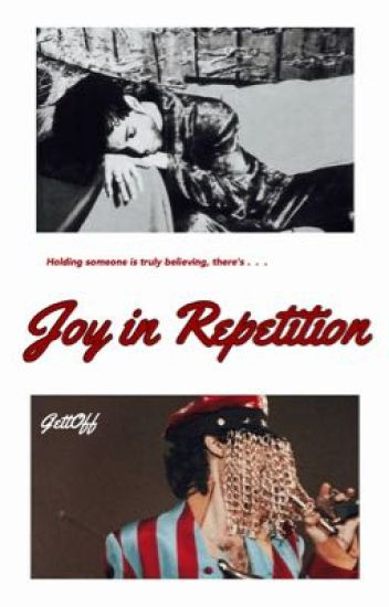 Joy in Repetition (ON HOLD)