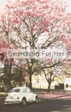 Searching For Her by mxrthalouisexx