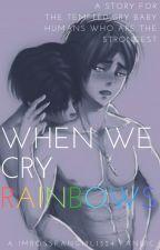 When We Cry Rainbows [Riren] by ImTheBossFangirl1324