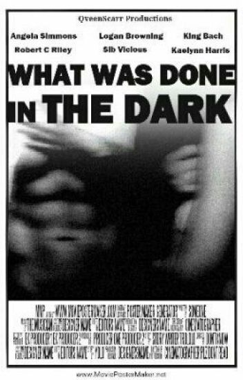 What Was Done In The Dark
