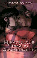 "Miraculous - ""Irmãos"" Apaixonados by sassa_doherty"