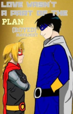 Love Wasn't A Part Of The Plan (RoyEd)  by MayaMist