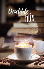 Drabble mix by anjelik_majka