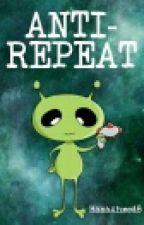 Anti-Repeat  by HanaAhmed8
