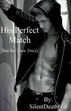 His perfect Match (Bad boy love story) by phanshipperforlife5